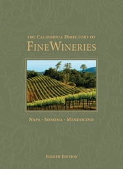 The California Directory of Fine Wineries: Napa, Sonoma, Mendocino ebook by Daniel Mangin,Cheryl Crabtree
