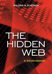 The Hidden Web: A Sourcebook ebook by William O. Scheeren