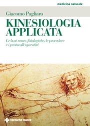 Kinesiologia applicata - Le basi neuro-fisiologiche, le procedure e i protocolli operativi ebook by Giacomo Pagliaro