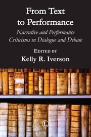 From Text to Performance - Narrative and Performance Criticisms in Dialogue and Debate ebook by Kelly R. Iverson