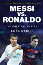 Messi vs. Ronaldo - The Greatest Rivalry ebook by Luca Caioli