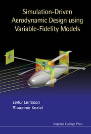 Simulation-Driven Aerodynamic Design Using Variable-Fidelity Models ebook by Leifur Leifsson,Slawomir Koziel