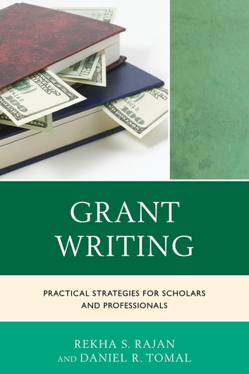 Grant Writing - Practical Strategies for Scholars and Professionals ebook by Rekha S. Rajan,Daniel R. Tomal