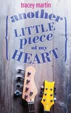 Another Little Piece Of My Heart ebook by Tracey Martin
