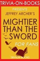 Mightier Than the Sword: The Clifton Chronicles A Novel By Jeffrey Archer (Trivia-On-Books) ebook by Trivion Books