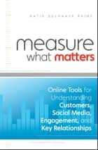 Measure What Matters ebook by Katie Delahaye Paine