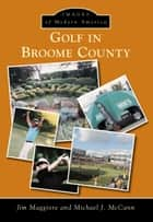 Golf in Broome County ebook by Jim Maggiore, Michael J. McCann