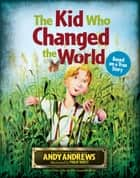 The Kid Who Changed the World ebook by Andy Andrews