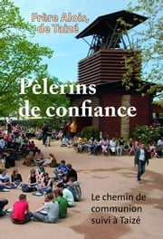 Pèlerins de confiance - Le chemin de communion suivi à Taizé ebook by Kobo.Web.Store.Products.Fields.ContributorFieldViewModel