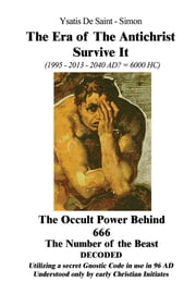 The Era of the Antichrist - How to Survive It ebook by Ysatis De Saint-Simone