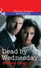 Dead by Wednesday (Mills & Boon Intrigue) ebook by Beverly Long