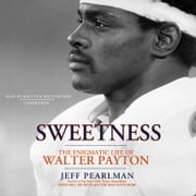 The Enigmatic Life of Walter Payton Sweetness