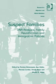 Suspect Families - DNA Analysis, Family Reunification and Immigration Policies ebook by Torsten Heinemann,Ilpo Helén,Thomas Lemke,Ursula Naue,Martin G. Weiss