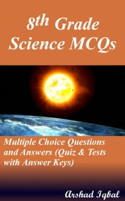 8th Grade Science MCQs: Multiple Choice Questions and Answers (Quiz & Tests with Answer Keys) ebook by Arshad Iqbal