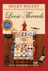 Loose Threads: Stories to Keep Quilters in Stitches - Stories to Keep Quilters in Stitches ebook by Helen Kelley