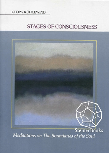 Stages of Consciousness - Meditations on the Boundaries of the Soul ebook by Georg Kühlewind