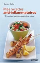 Mes recettes anti-inflammatoires eBook by Damien Galtier