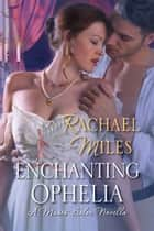 Enchanting Ophelia ebook by Rachael Miles