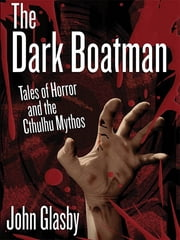 The Dark Boatman - Tales of Horror and the Cthulhu Mythos ebook by John Glasby