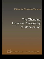 The Changing Economic Geography of Globalization ebook by Giovanna Vertova