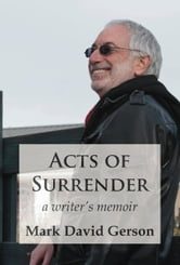 Acts of Surrender: A Writer's Memoir ebook by Mark David Gerson