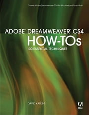 Adobe Dreamweaver CS4 How-Tos: 100 Essential Techniques ebook by Karlins, David