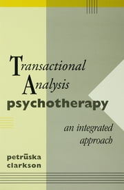 Transactional Analysis Psychotherapy - An Integrated Approach ebook by Petruska Clarkson