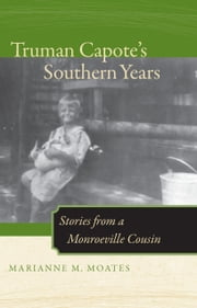 Truman Capote's Southern Years - Stories from a Monroeville Cousin ebook by Marianne M. Moates