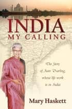 India My Calling: The Story of Jean Darling, Whose Life Work is in India eBook by Mary Haskett