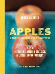 Apples of Uncommon Character - Heirlooms, Modern Classics, and Little-Known Wonders ebook by Rowan Jacobsen