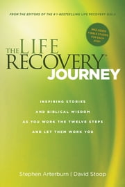 The Life Recovery Journey - Inspiring Stories and Biblical Wisdom as You Work the Twelve Steps and Let Them Work You ebook by Stephen Arterburn,David Stoop