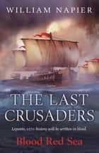 The Last Crusaders: Blood Red Sea ebook by William Napier