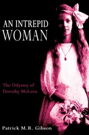 An Intrepid Woman - The Odyssey of Dorothy McLorn ebook by Patrick M.R. Gibson