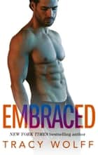 Embraced - A Sexy Single Dad Romance ebook by Tracy Wolff