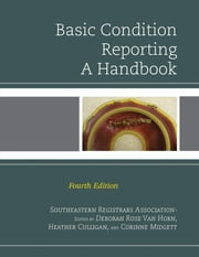 Basic Condition Reporting - A Handbook ebook by Southeastern Registrars Association,Deborah Rose Van Horn,Heather Culligan,Corinne Midgett