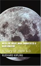 With the Night Mail (Annotated & Illustrated) - A Story of 2000 A.D. ebook by Rudyard Kipling