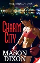 Charm City ebook by Mason Dixon
