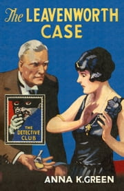 The Leavenworth Case (The Detective Club) ebook by Anna K. Green,John Curran
