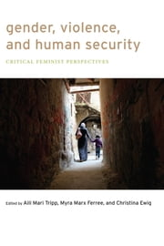 Gender, Violence, and Human Security - Critical Feminist Perspectives ebook by Aili Mari Tripp, Myra Marx Ferree, Christina Ewig