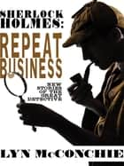 Sherlock Holmes: Repeat Business - New Stories of the Great Detective ebook by Lyn McConchie, Arthur Conan Doyle