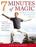 7 Minutes of Magic ebook by Lee Holden
