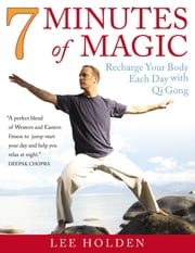 7 Minutes of Magic - Recharge Your Body Each Day with Qi Gong ebook by Lee Holden