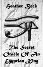 The Secret Oracle Of An Egyptian King - The Horror Diaries, #10 ebook by Heather Beck