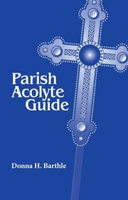 Parish Acolyte Guide ebook by Donna H. Barthle