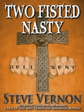 Two Fisted Nasty - Four of the Nastiest Tales That I Have Ever Written ebook by Steve Vernon