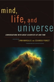 Mind, Life and Universe - Conversations with Great Scientists of Our Time ebook by Lynn Margulis,Eduardo Punset,David Suzuki