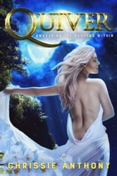 Quiver: Awakening The Goddess Within ebook by Chrissie Anthony