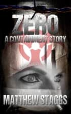Zero: A Containment Story - A Prequel Short to the Containment Series ebook by Matthew Staggs