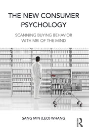 The New Consumer Psychology - Scanning buying behavior with MRI of the mind ebook by Sang Min (Leo) Whang