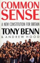 Common Sense ebook by Andrew Hood, Tony Benn